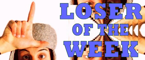 Loser-Of-The-Week-01-560